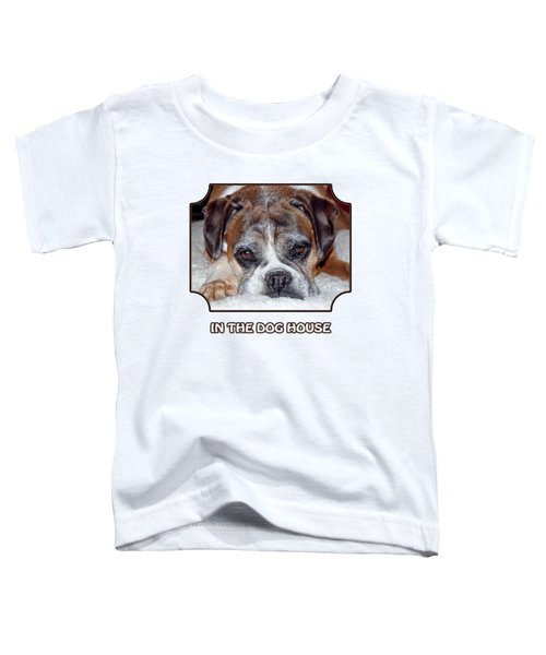 In The Dog House - White Toddler T-Shirt