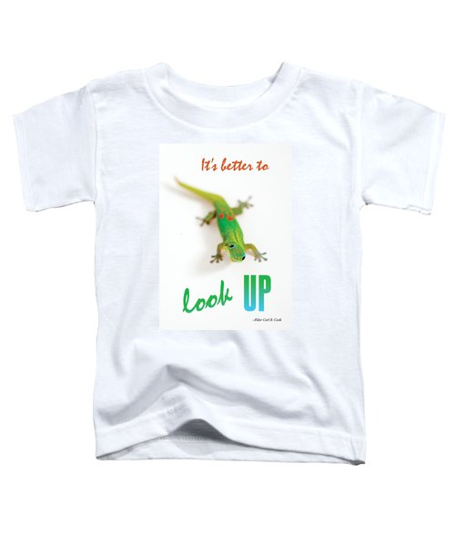 Its Better To Look Up Toddler T-Shirt