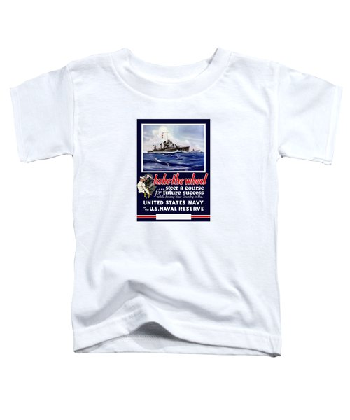 Join The Us Navy - Ww2 Toddler T-Shirt