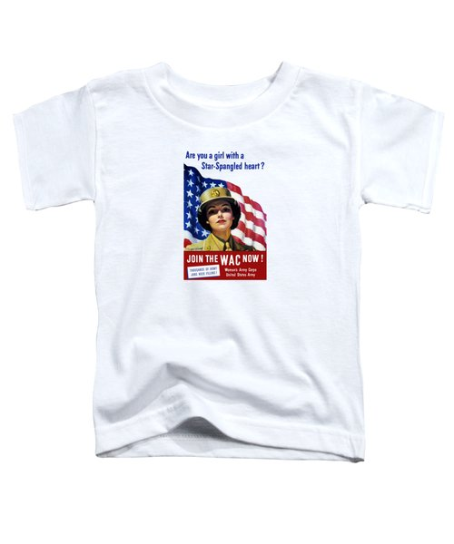 Join The Wac Now - World War Two Toddler T-Shirt