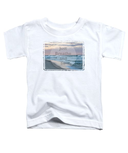 Just Breathe And Be Beach  Toddler T-Shirt