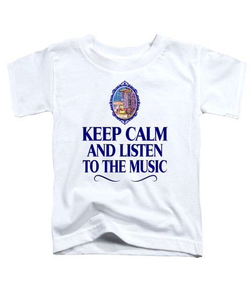 Keep Calm And Listen To The Music Toddler T-Shirt