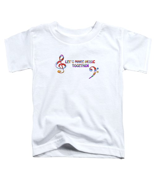 Let's Make Music Together - White Toddler T-Shirt