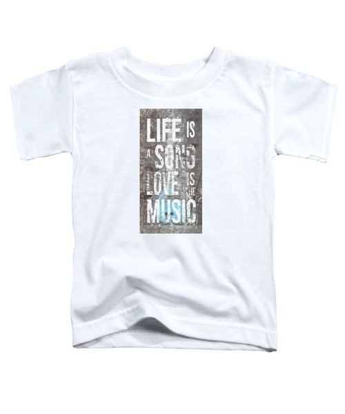 Life Is A Song Love Is The Music 3 Toddler T-Shirt