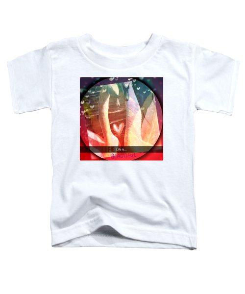 Life Is Beautiful Toddler T-Shirt