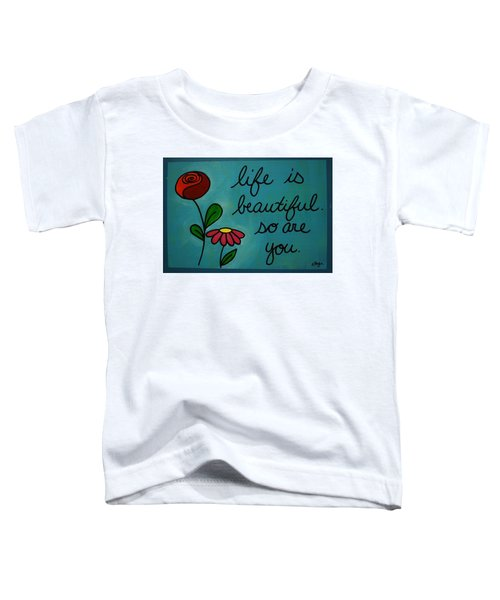 Life Is Beautiful Toddler T-Shirt