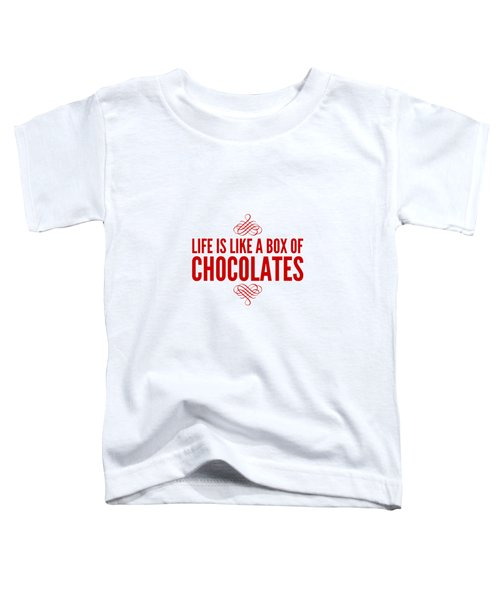 Life Is Like A Box Of Chocolates Toddler T-Shirt