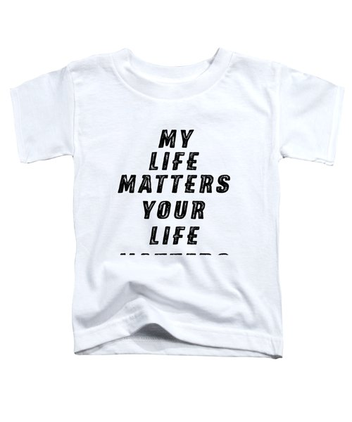 Life Matters Toddler T-Shirt
