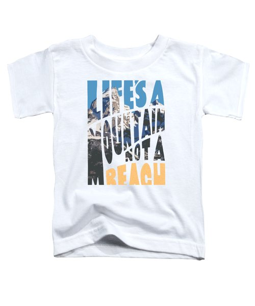 Toddler T-Shirt featuring the photograph Life's A Mountain Not A Beach by Aaron Spong