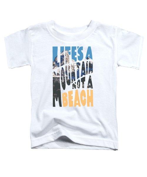 Life's A Mountain Not A Beach Toddler T-Shirt