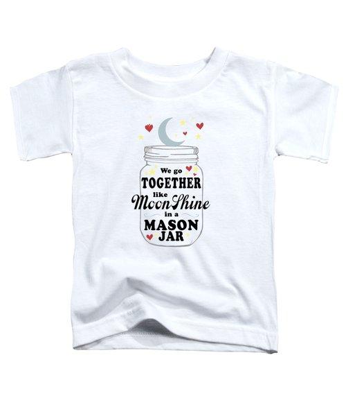 Like Moonshine In A Mason Jar Toddler T-Shirt