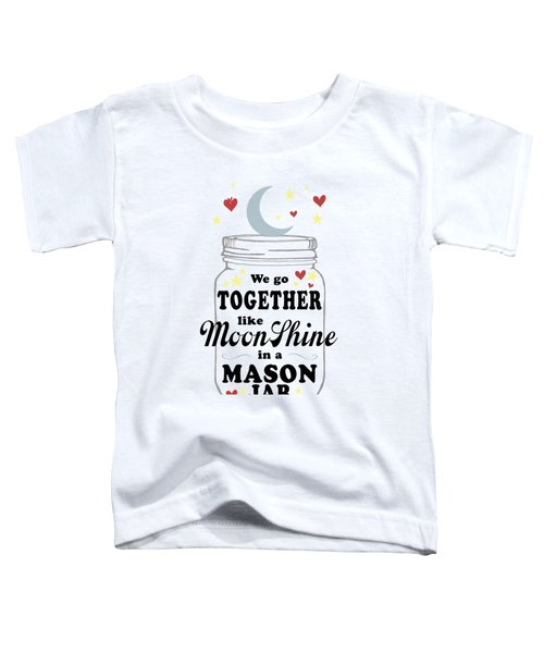 Like Moonshine In A Mason Jar Toddler T-Shirt