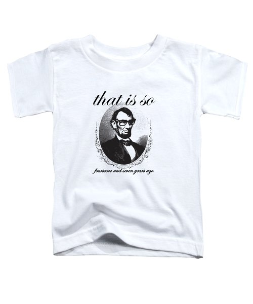 Lincoln Nerd That Is So Fourscore And Seven Years Ago Color Toddler T-Shirt