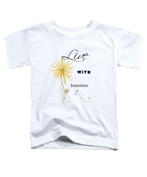 Live With Intention Flower Inspirational Print And Quote By Megan Duncanson Toddler T-Shirt