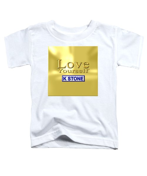 Love Yourself Toddler T-Shirt