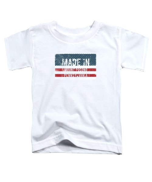Made In Mount Pocono, Pennsylvania Toddler T-Shirt