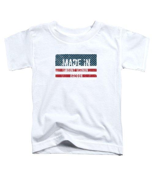 Made In Mount Vernon, Oregon Toddler T-Shirt
