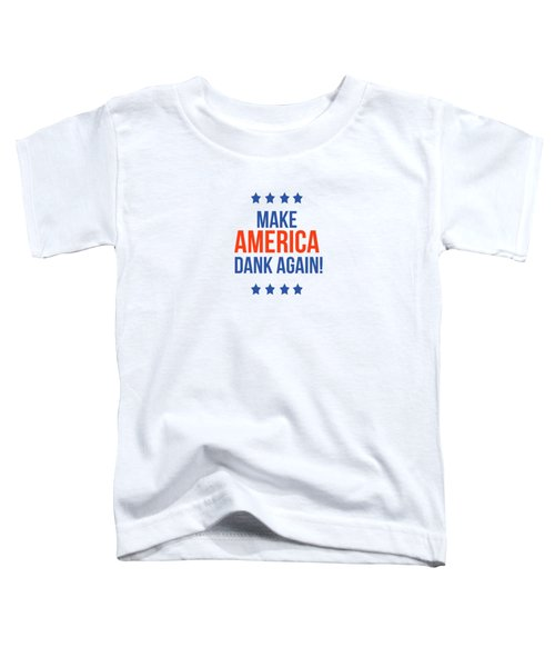 Make America Dank Again- Art By Linda Woods Toddler T-Shirt