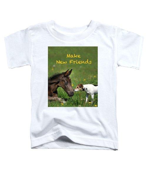 Make New Friends Toddler T-Shirt