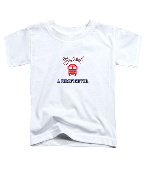 My Heart Belongs To A Firefighter Toddler T-Shirt
