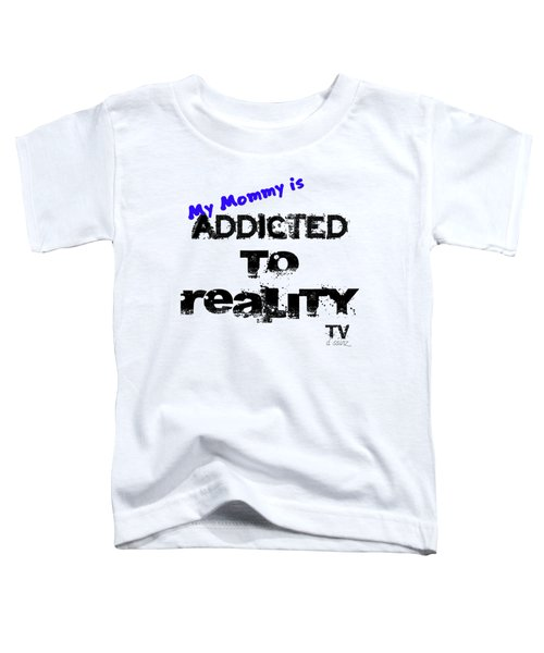 My Mommy Is Addicted To Reality Tv - Blue Toddler T-Shirt