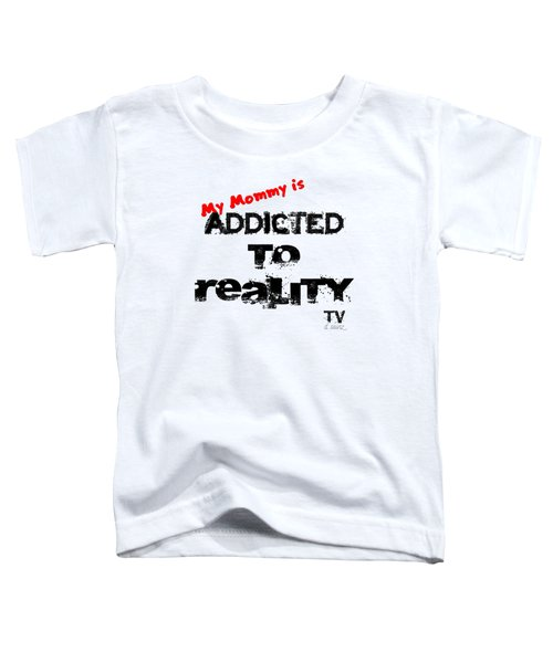 My Mommy Is Addicted To Reality Tv In Red Universal Toddler T-Shirt
