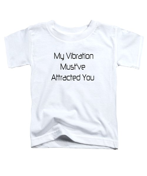 Vibration Quote Art Prints, Law Of Attraction Love Toddler T-Shirt