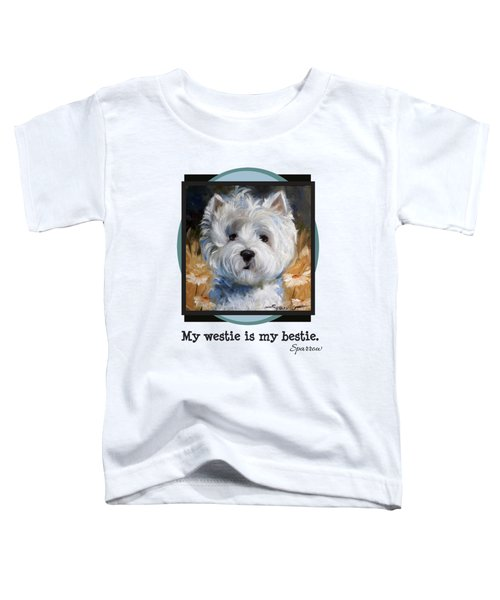 My Westie Is My Bestie Toddler T-Shirt