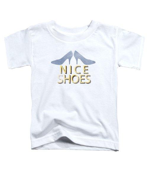 Nice Shoes Tee Toddler T-Shirt