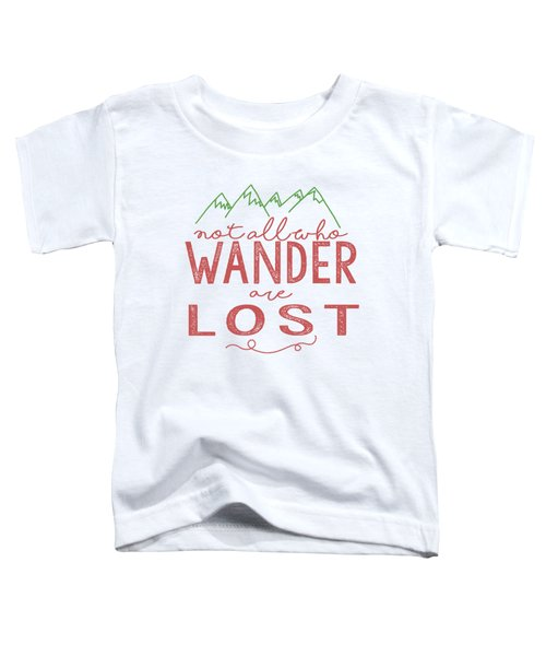 Not All Who Wander Are Lost In Pink Toddler T-Shirt