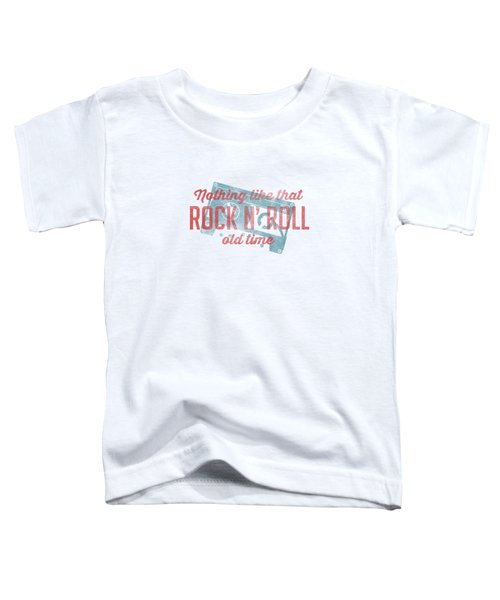 Nothing Like That Old Time Rock And Roll Tee White Toddler T-Shirt