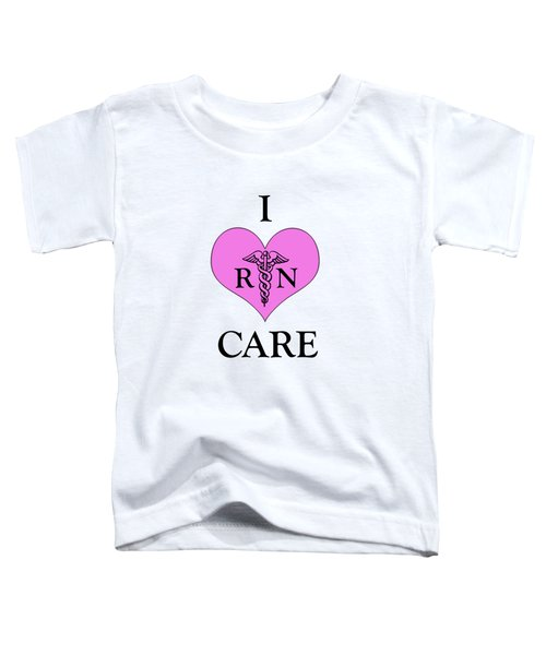 Nursing I Care -  Pink Toddler T-Shirt by Mark Kiver