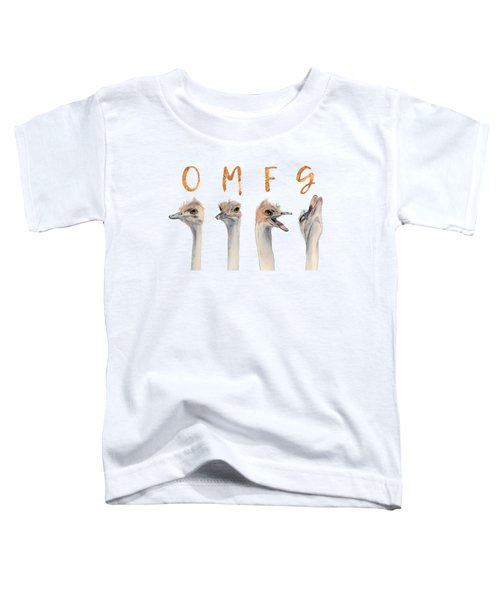 Omfg Ostirches Toddler T-Shirt