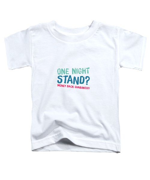 One Night Stand, Money Back Guarantee Toddler T-Shirt