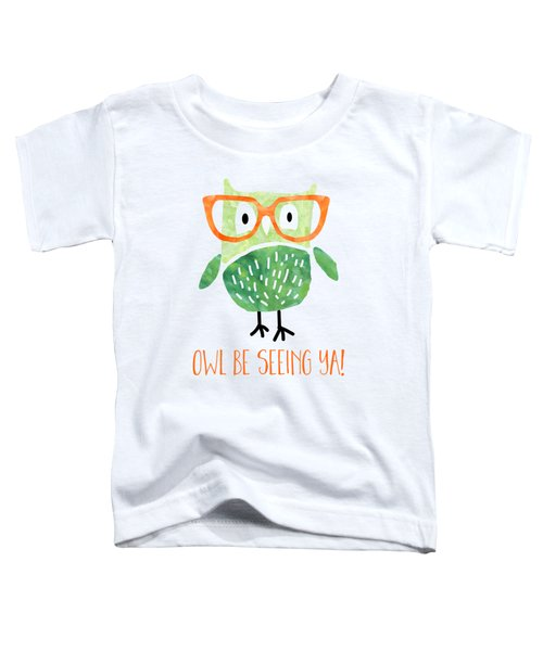 Owl Be Seeing Ya Toddler T-Shirt by Natalie Kinnear