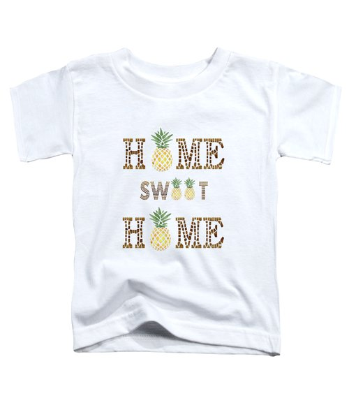 Pineapple Home Sweet Home Typography Toddler T-Shirt
