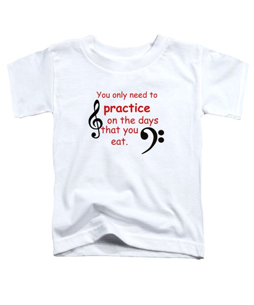 Practice On The Days You Eat Toddler T-Shirt