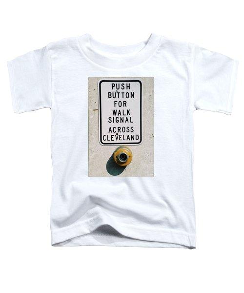 Push Button To Walk Across Clevelend Toddler T-Shirt