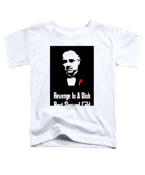 Revenge Is A Dish Best Served Cold - The Godfather Poster Toddler T-Shirt