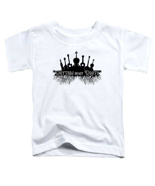 Rhythm In My Roots Toddler T-Shirt