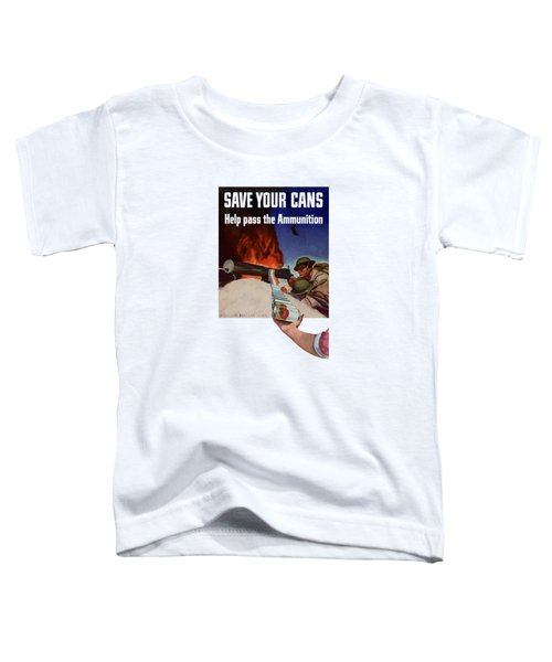 Save Your Cans - Help Pass The Ammunition Toddler T-Shirt