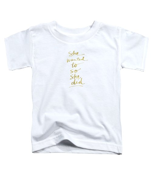 She Wanted To So She Did Gold- Art By Linda Woods Toddler T-Shirt by Linda Woods