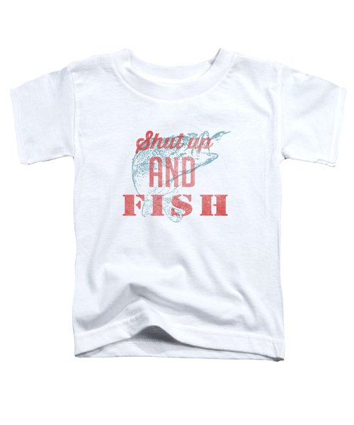Shut Up And Fish Toddler T-Shirt by Edward Fielding