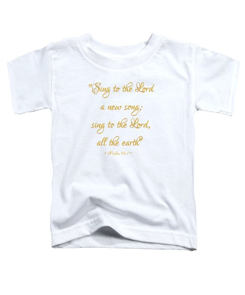 Sing To The Lord A New Song Bible Quote Toddler T-Shirt