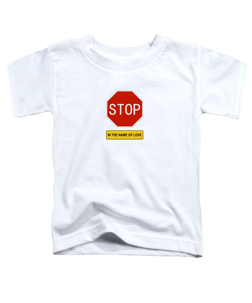Stop In The Name Of Love Toddler T-Shirt