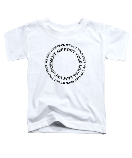 Support Your Local Law Enforcement Toddler T-Shirt