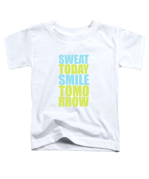Sweat Today Smile Tomorrow Motivational Quotes Toddler T-Shirt