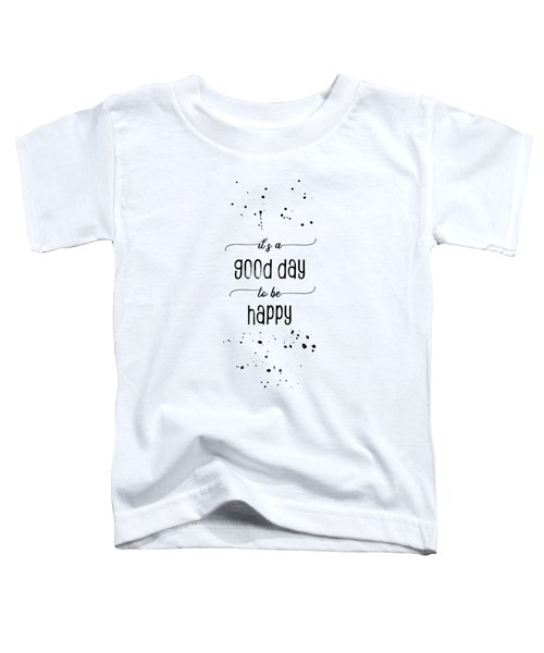 Text Art It Is A Good Day To Be Happy Toddler T-Shirt