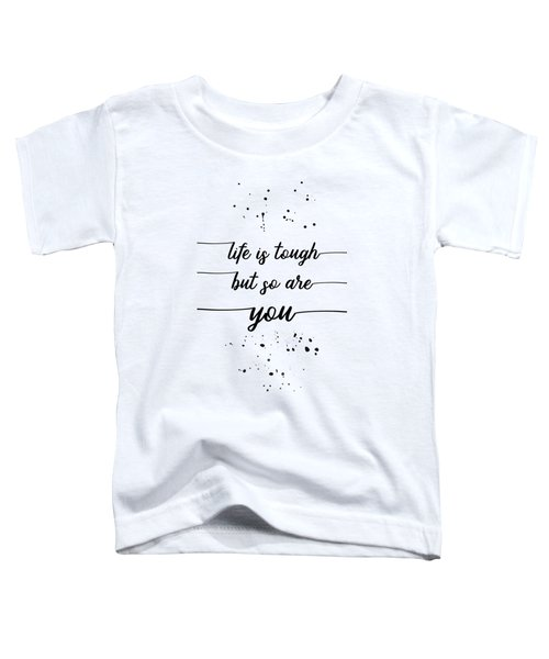 Text Art Life Is Tough But So Are You Toddler T-Shirt