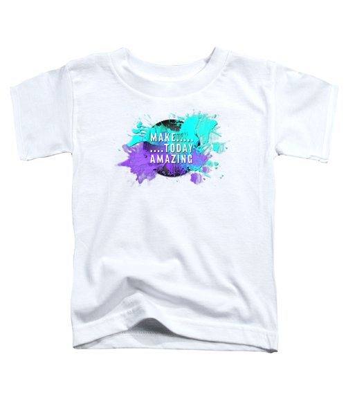Text Art Make... Today Amazing Toddler T-Shirt